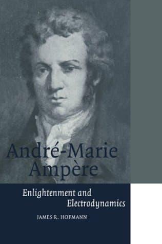 André-Marie Ampère: Enlightenment and Electrodynamics