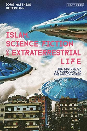 Islam, Science Fiction, and Extraterrestrial Life: The Culture of Astrobiology in the Muslim World