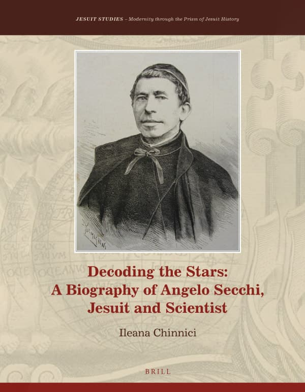 Decoding the Stars: A Biography of Angelo Secchi, Jesuit and Scientist
