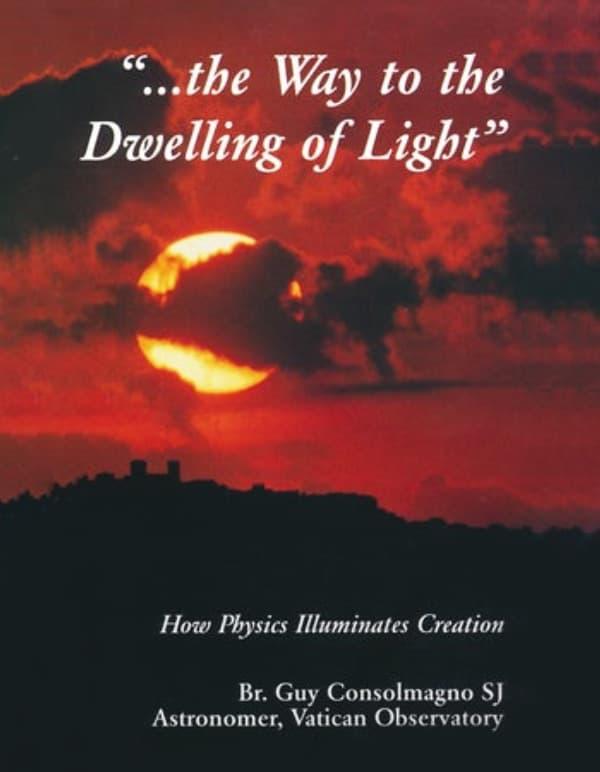 Way To The Dwelling Of Light: How Physics Illuminates Creation