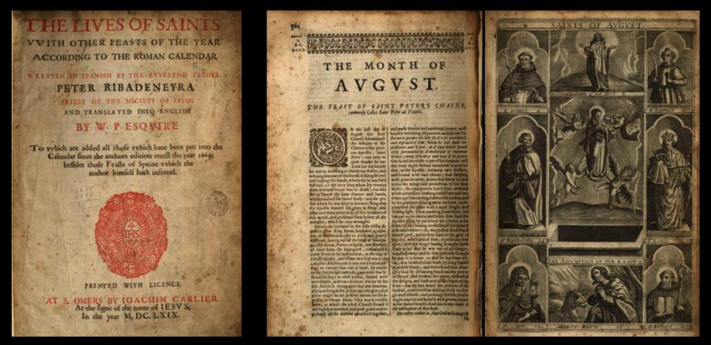 Feast days of the month of August, from a 1669 English translation of Pedro de Ribadeneyra's Lives of Saints with Other Feasts of the Year According to the Roman Calendar. Pedro de Ribadeneyra was a priest of the Society of Jesus.